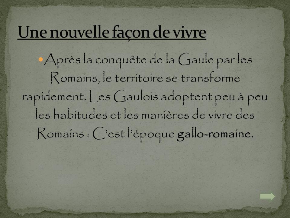 Après la conquête de la Gaule par les Romains, le territoire se transforme rapidement. Les Gaulois adoptent peu à peu les habitudes et les manières de