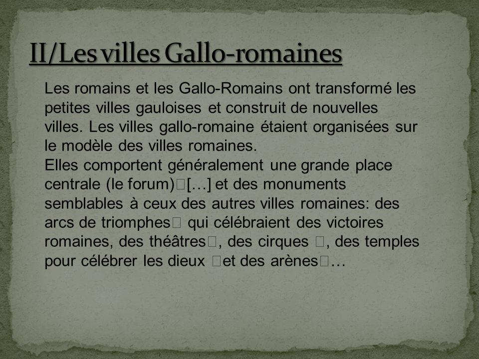 Les romains et les Gallo-Romains ont transformé les petites villes gauloises et construit de nouvelles villes. Les villes gallo-romaine étaient organi