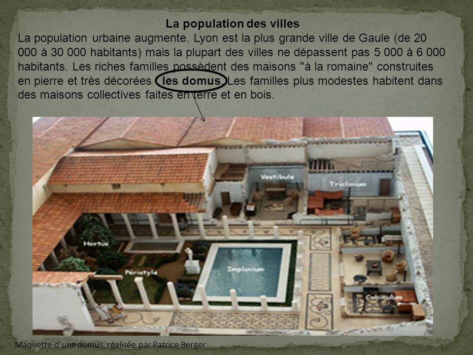 La population des villes La population urbaine augmente. Lyon est la plus grande ville de Gaule (de 20 000 à 30 000 habitants) mais la plupart des vil
