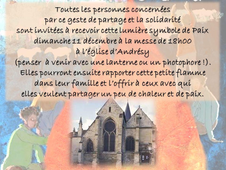 Toutes les personnes concernées par ce geste de partage et la solidarité sont invitées à recevoir cette lumière symbole de Paix dimanche 11 décembre à la messe de 18h00 à léglise dAndrésy (penser à venir avec une lanterne ou un photophore !).