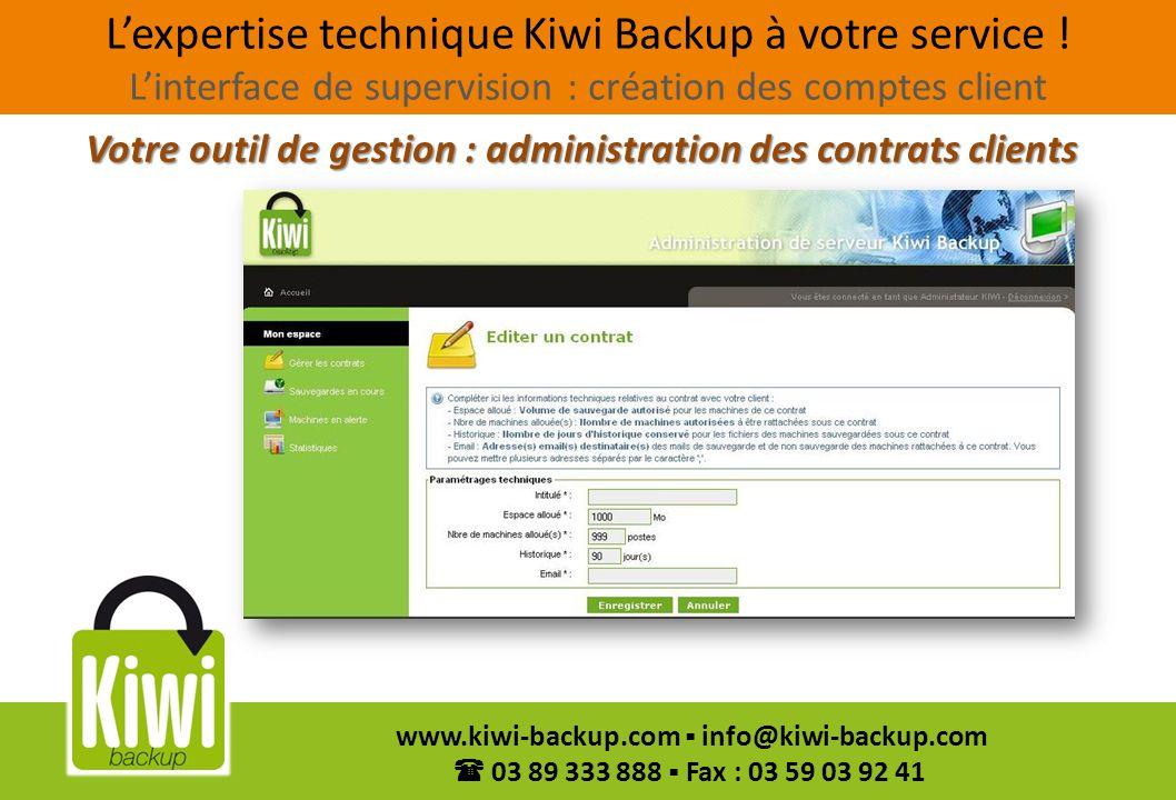 13 www.kiwi-backup.com info@kiwi-backup.com 03 89 333 888 Fax : 03 59 03 92 41 Votre outil de gestion : administration des contrats clients Lexpertise