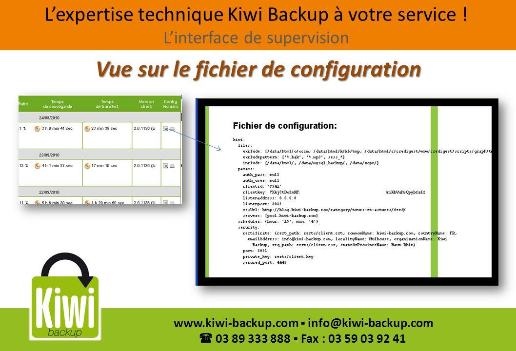 17 www.kiwi-backup.com info@kiwi-backup.com 03 89 333 888 Fax : 03 59 03 92 41 Vue sur le fichier de configuration Lexpertise technique Kiwi Backup à