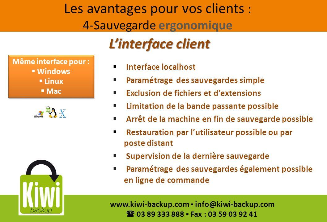 37 www.kiwi-backup.com info@kiwi-backup.com 03 89 333 888 Fax : 03 59 03 92 41 Les avantages pour vos clients : 4-Sauvegarde ergonomique Interface loc
