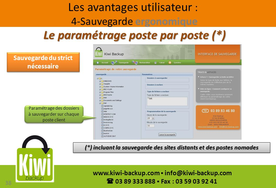 38 www.kiwi-backup.com info@kiwi-backup.com 03 89 333 888 Fax : 03 59 03 92 41 Le paramétrage poste par poste (*) Sauvegarde du strict nécessaire Para