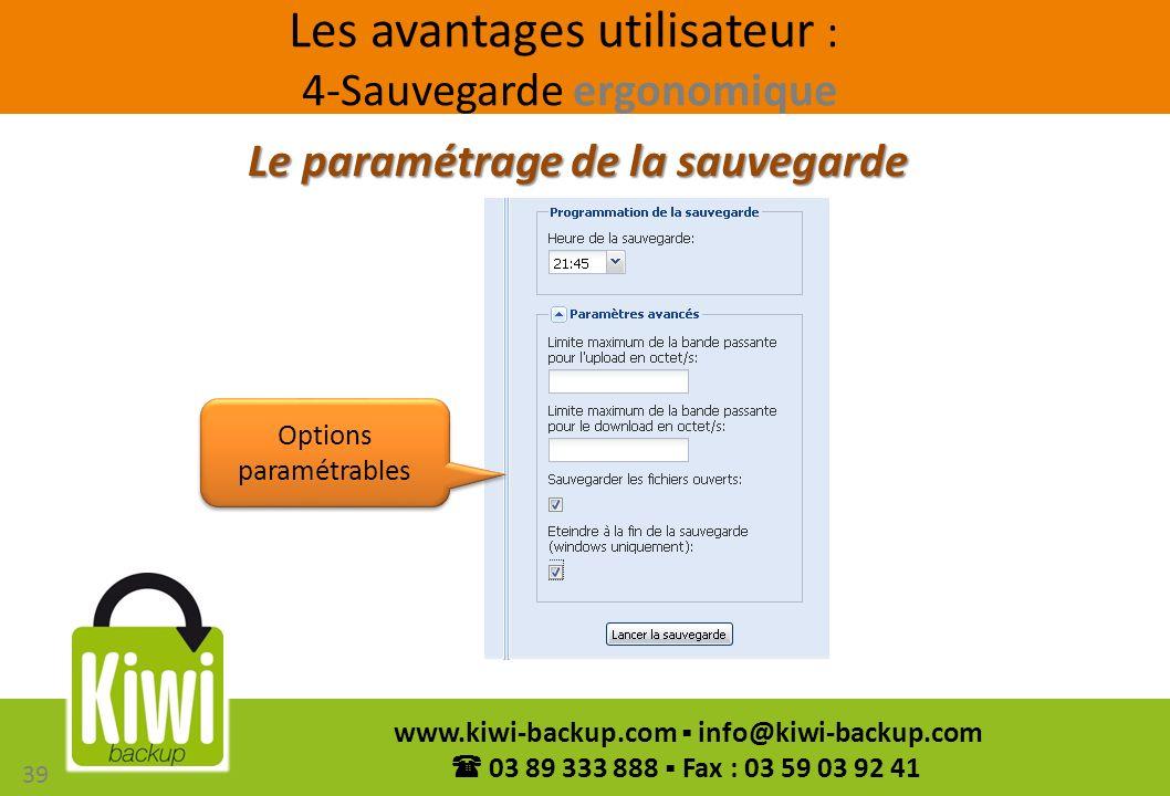 39 www.kiwi-backup.com info@kiwi-backup.com 03 89 333 888 Fax : 03 59 03 92 41 Le paramétrage de la sauvegarde Les avantages utilisateur : 4-Sauvegard