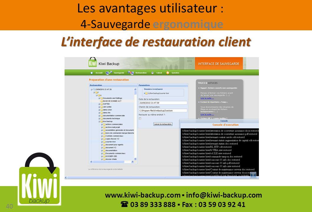 40 www.kiwi-backup.com info@kiwi-backup.com 03 89 333 888 Fax : 03 59 03 92 41 Linterface de restauration client Les avantages utilisateur : 4-Sauvega