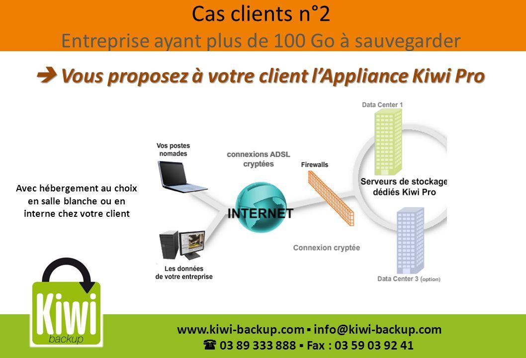 43 www.kiwi-backup.com info@kiwi-backup.com 03 89 333 888 Fax : 03 59 03 92 41 Cas clients n°2 Entreprise ayant plus de 100 Go à sauvegarder Vous prop