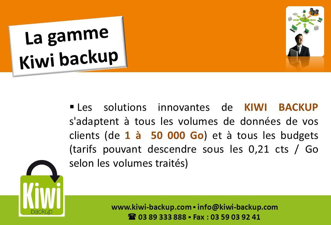 5 www.kiwi-backup.com info@kiwi-backup.com 03 89 333 888 Fax : 03 59 03 92 41 Les solutions innovantes de KIWI BACKUP s'adaptent à tous les volumes de