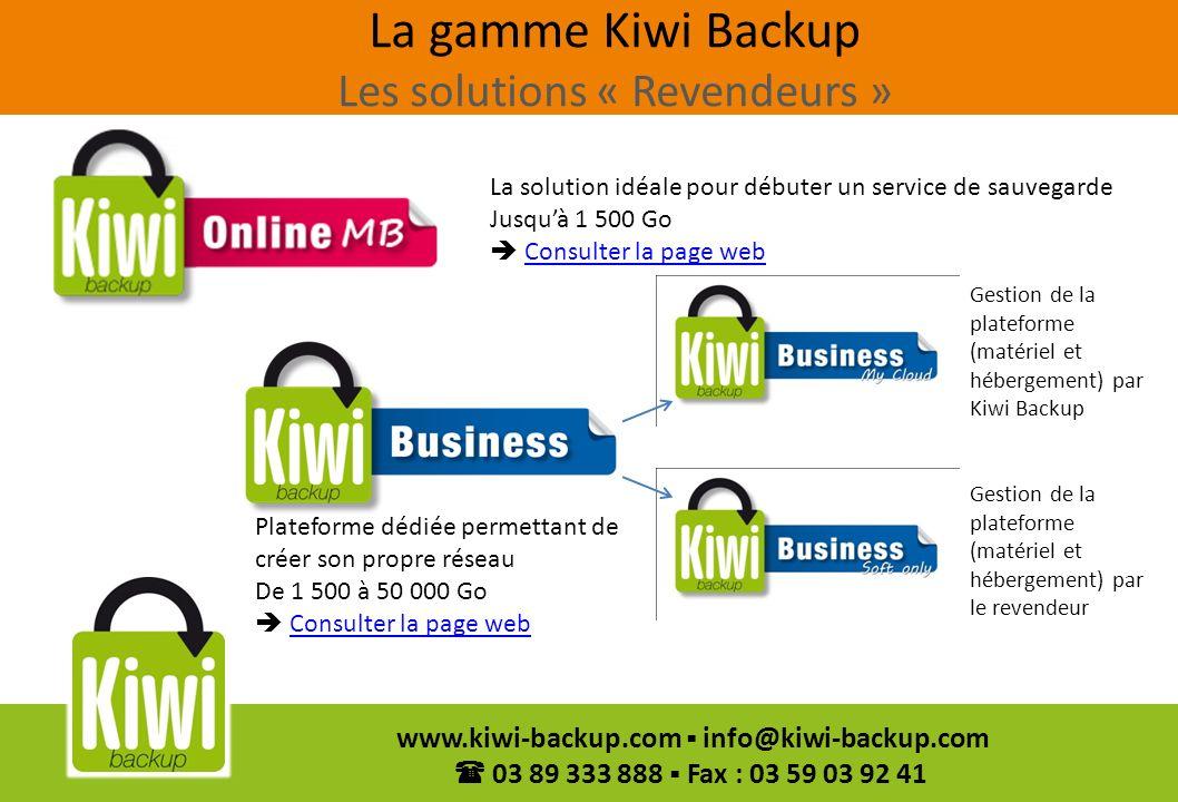 6 www.kiwi-backup.com info@kiwi-backup.com 03 89 333 888 Fax : 03 59 03 92 41 La solution idéale pour débuter un service de sauvegarde Jusquà 1 500 Go