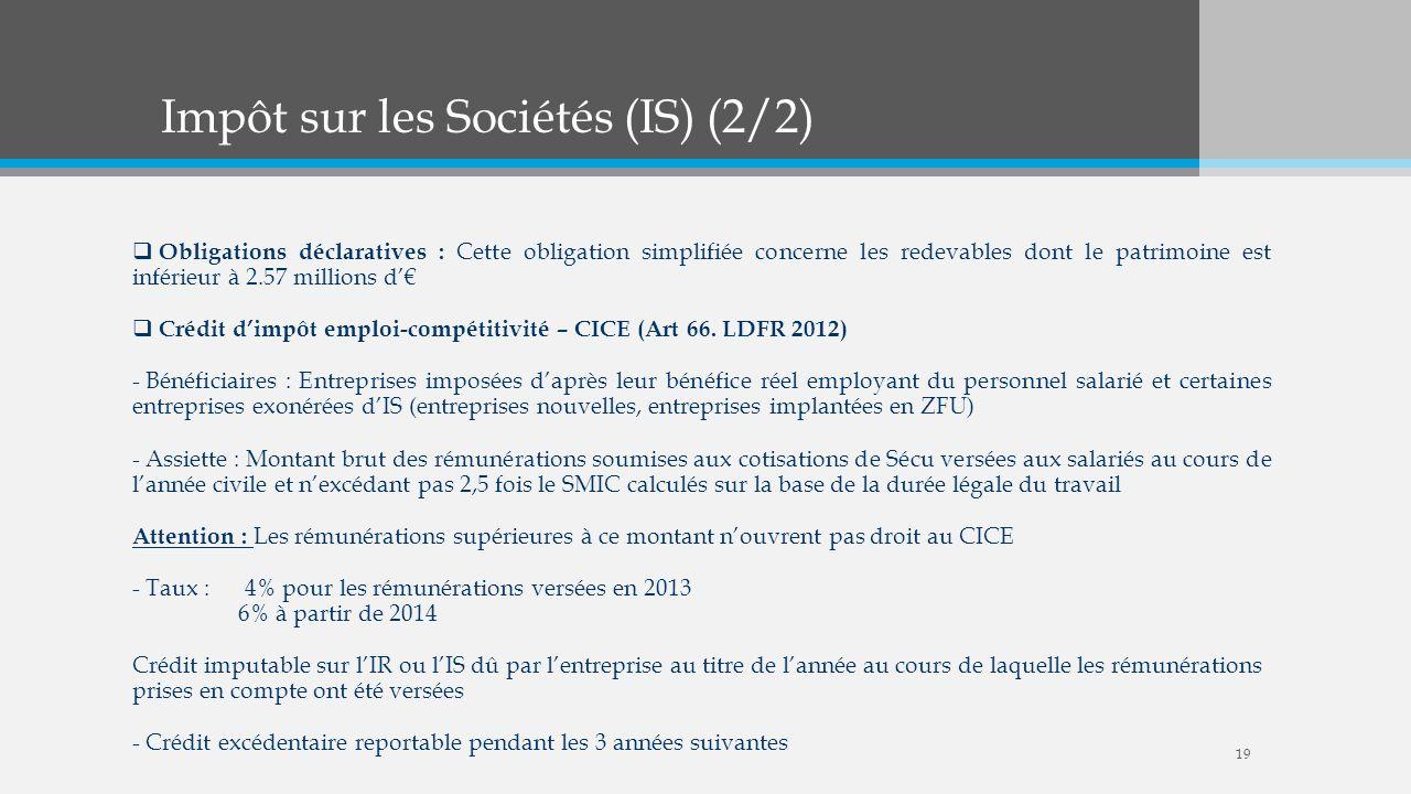 Impôt sur les Sociétés (IS) (2/2) Obligations déclaratives : Cette obligation simplifiée concerne les redevables dont le patrimoine est inférieur à 2.