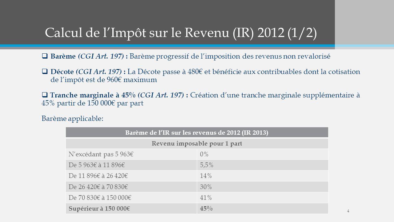 Calcul de lImpôt sur le Revenu (IR) 2012 (1/2) Barème (CGI Art. 197) : Barème progressif de limposition des revenus non revalorisé Décote (CGI Art. 19