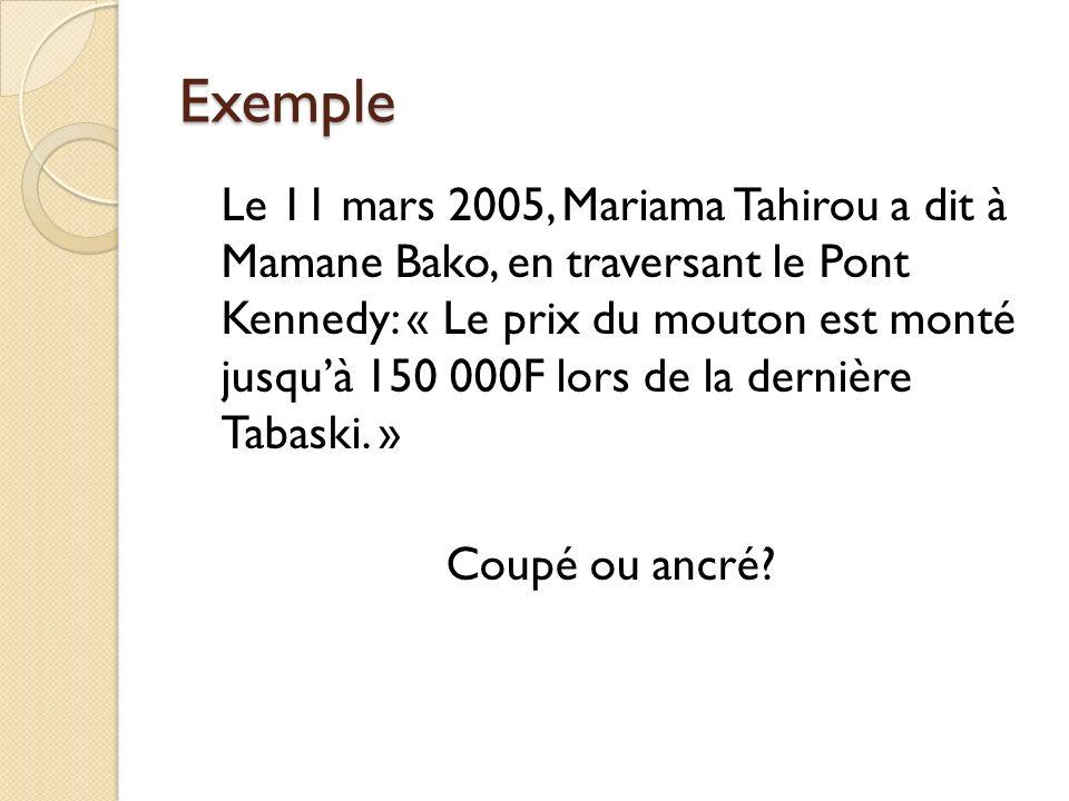 Coupé Il sagit dun plan non embrayé: lénoncé: « Le prix du mouton est monté jusquà 150 000F lors de la dernière Tabaski » ne renvoie à aucun élément de la situation dénonciation où Mariama Tahirou est lénonciatrice Mamane Bako est le destinataire Le lieu de lénonciation est le Pont Kennedy Le temps de lénonciation est le 11 mars 2005 CET ENONCE EST UN RECIT.