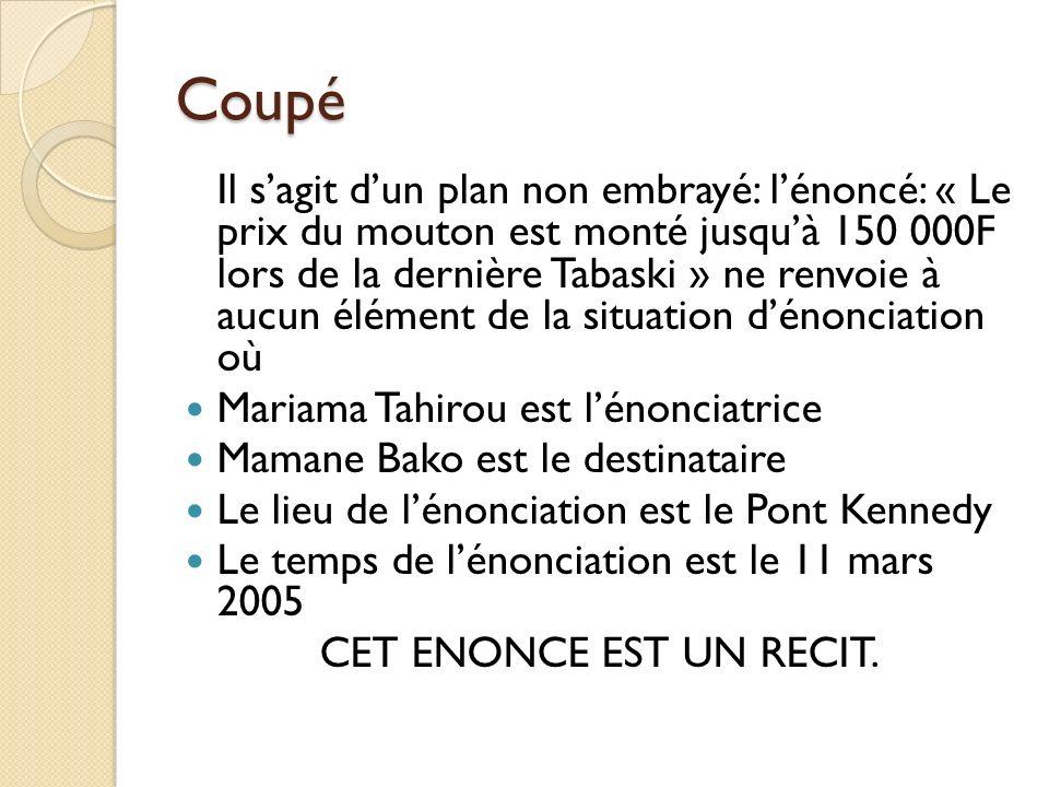 Autre exemple Le 11 mars 2005, Mariama Tahirou a dit à Mamane Bako, en traversant le pont Kennedy: « Le silence est dor, la parole est dargent.