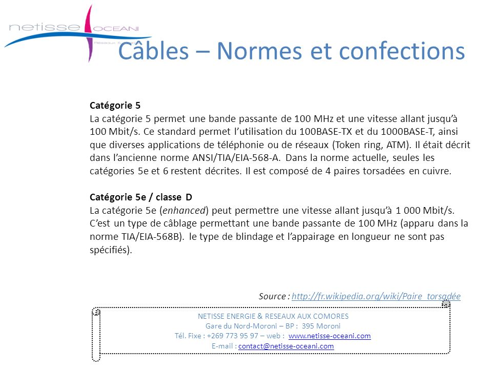 Câbles – Normes et confections NETISSE ENERGIE & RESEAUX AUX COMORES Gare du Nord-Moroni – BP : 395 Moroni Tél. Fixe : +269 773 95 97 – web : www.neti