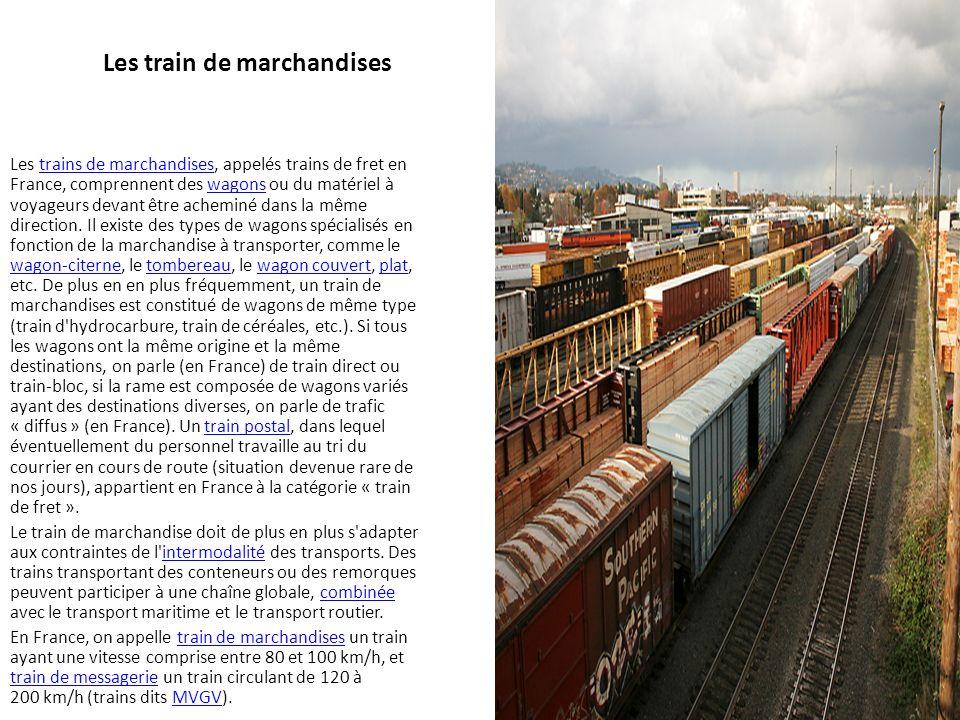Les train de marchandises Les trains de marchandises, appelés trains de fret en France, comprennent des wagons ou du matériel à voyageurs devant être