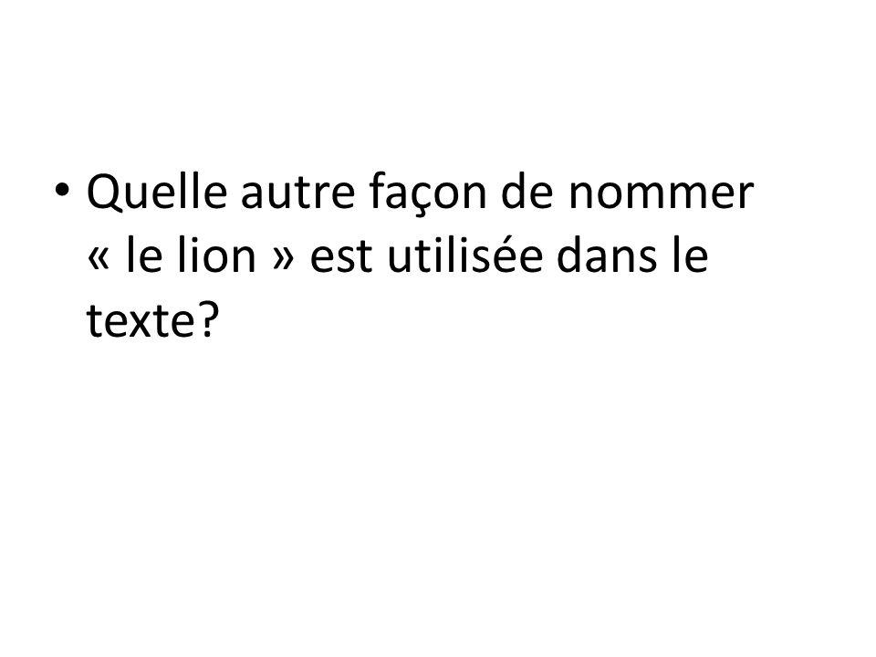 Quelle autre façon de nommer « le lion » est utilisée dans le texte?