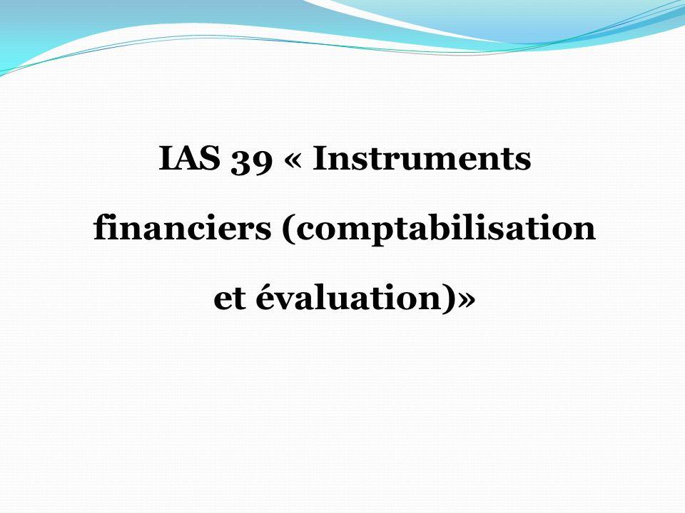 IAS 39 « Instruments financiers (comptabilisation et évaluation)»