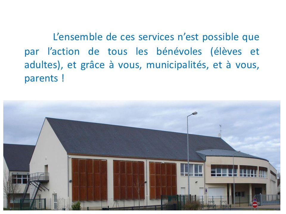 Lensemble de ces services nest possible que par laction de tous les bénévoles (élèves et adultes), et grâce à vous, municipalités, et à vous, parents