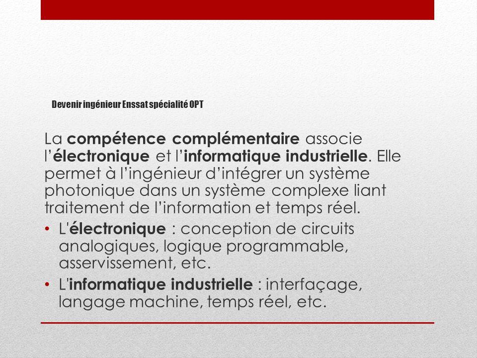 Devenir ingénieur Enssat spécialité OPT La compétence complémentaire associe l électronique et l informatique industrielle. Elle permet à lingénieur d