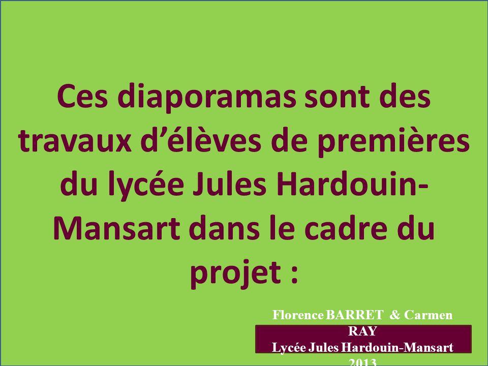 Ces diaporamas sont des travaux délèves de premières du lycée Jules Hardouin- Mansart dans le cadre du projet : Florence BARRET & Carmen RAY Lycée Jul