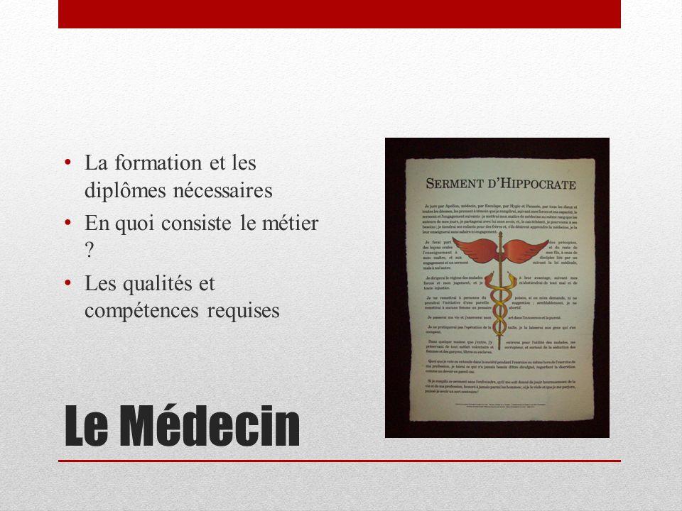 Le Médecin La formation et les diplômes nécessaires En quoi consiste le métier ? Les qualités et compétences requises