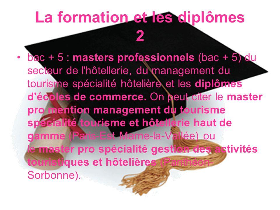 La formation et les diplômes 2 bac + 5 : masters professionnels (bac + 5) du secteur de l'hôtellerie, du management du tourisme spécialité hôtelière e