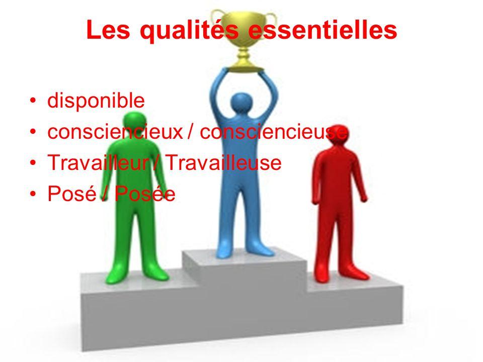 Les qualités essentielles disponible consciencieux / consciencieuse Travailleur / Travailleuse Posé / Posée