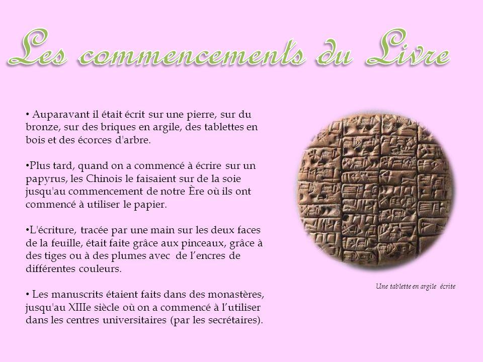 Auparavant il était écrit sur une pierre, sur du bronze, sur des briques en argile, des tablettes en bois et des écorces d'arbre. Plus tard, quand on