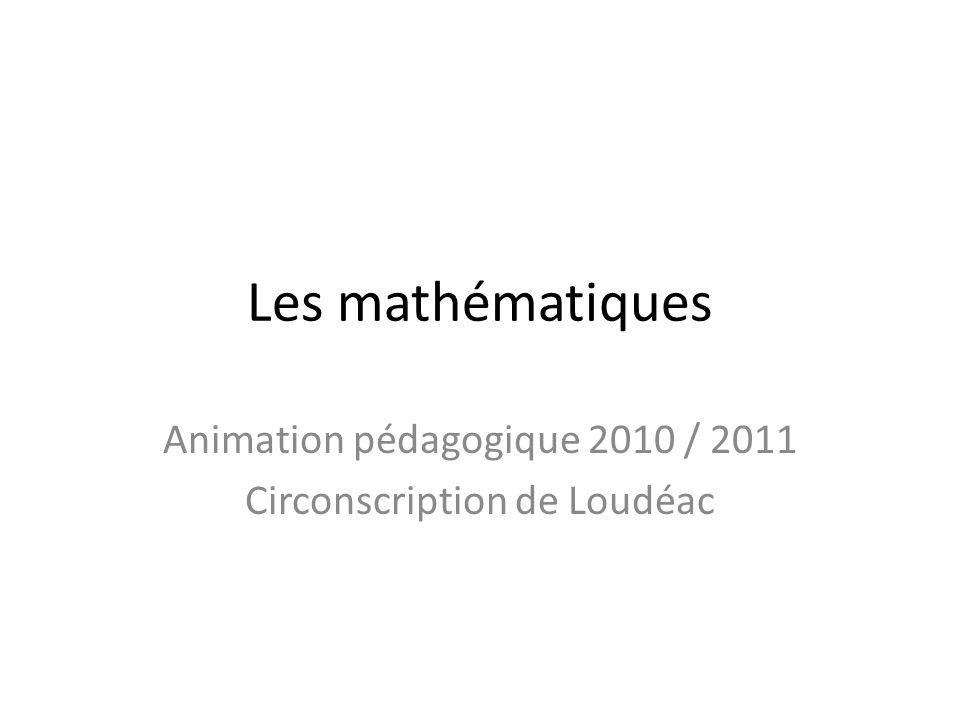 Les mathématiques Animation pédagogique 2010 / 2011 Circonscription de Loudéac