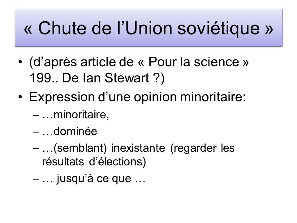 « Chute de lUnion soviétique » (daprès article de « Pour la science » 199.. De Ian Stewart ?) Expression dune opinion minoritaire: –…minoritaire, –…do