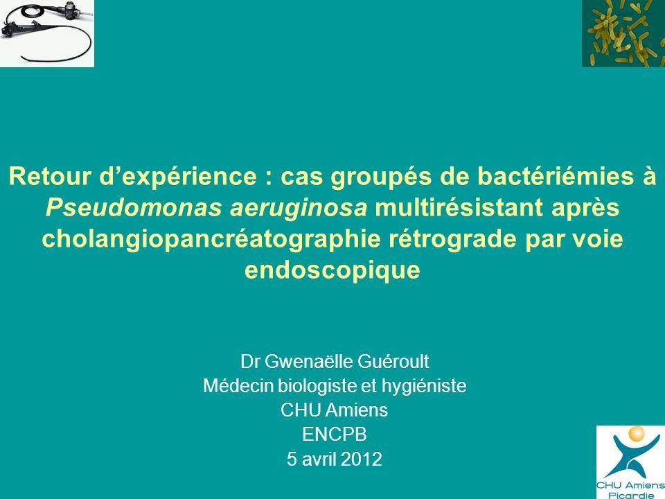 Retour dexpérience : cas groupés de bactériémies à Pseudomonas aeruginosa multirésistant après cholangiopancréatographie rétrograde par voie endoscopi