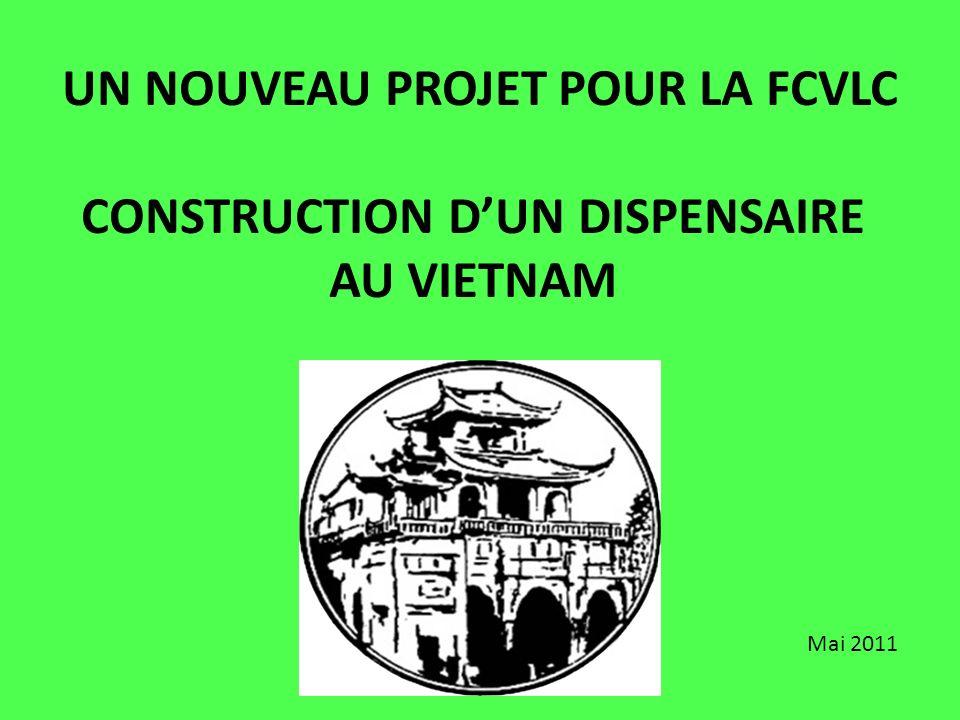 UN NOUVEAU PROJET POUR LA FCVLC CONSTRUCTION DUN DISPENSAIRE AU VIETNAM Mai 2011
