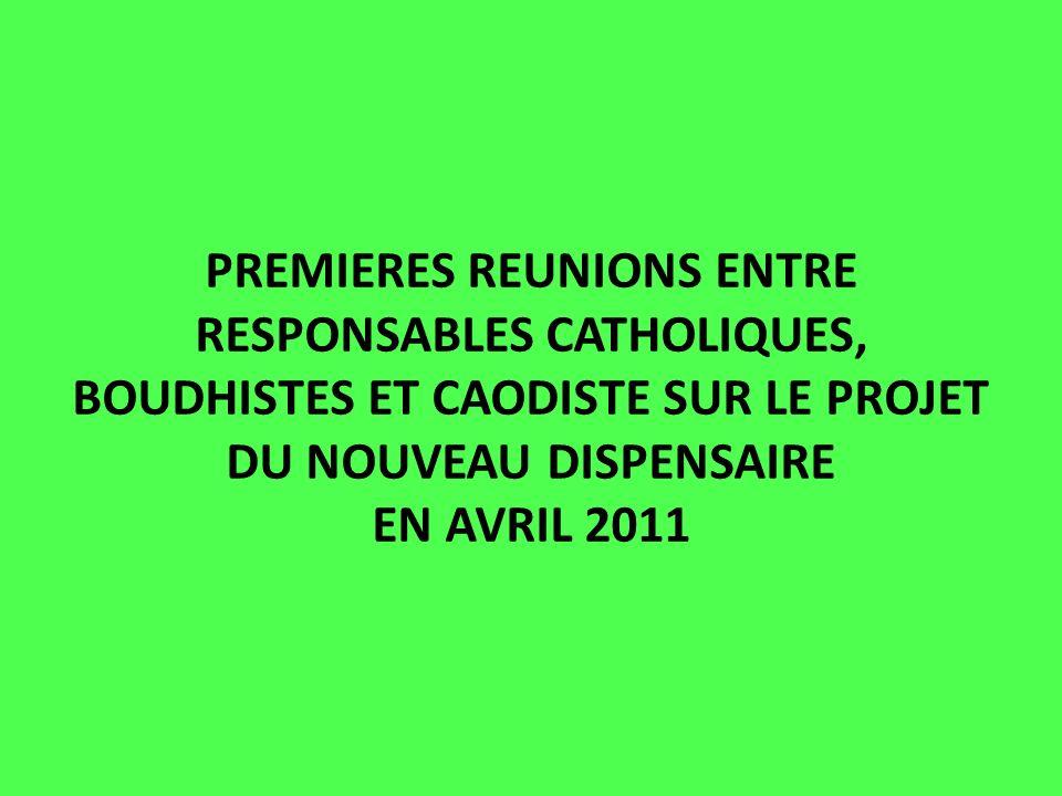 PREMIERES REUNIONS ENTRE RESPONSABLES CATHOLIQUES, BOUDHISTES ET CAODISTE SUR LE PROJET DU NOUVEAU DISPENSAIRE EN AVRIL 2011