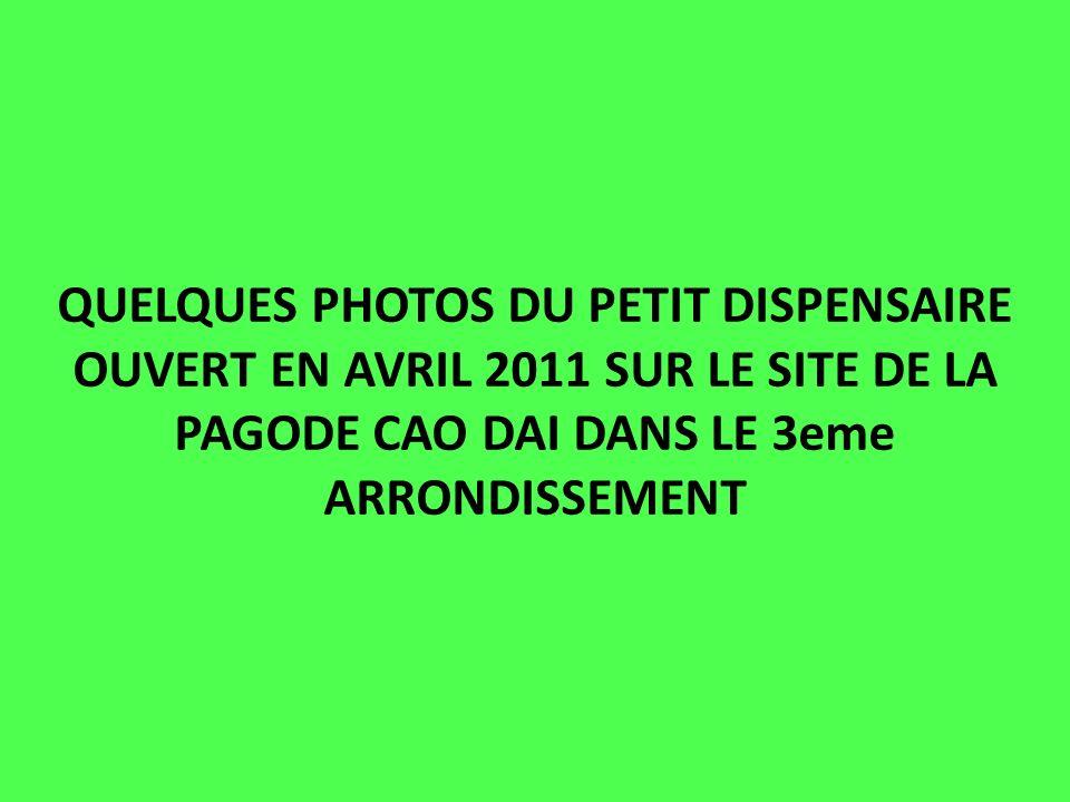 QUELQUES PHOTOS DU PETIT DISPENSAIRE OUVERT EN AVRIL 2011 SUR LE SITE DE LA PAGODE CAO DAI DANS LE 3eme ARRONDISSEMENT