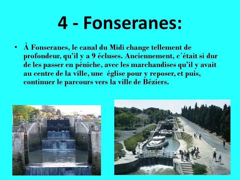 4 - Fonseranes: À Fonseranes, le canal du Midi change tellement de profondeur, quil y a 9 écluses. Anciennement, c´était si dur de les passer en pénic
