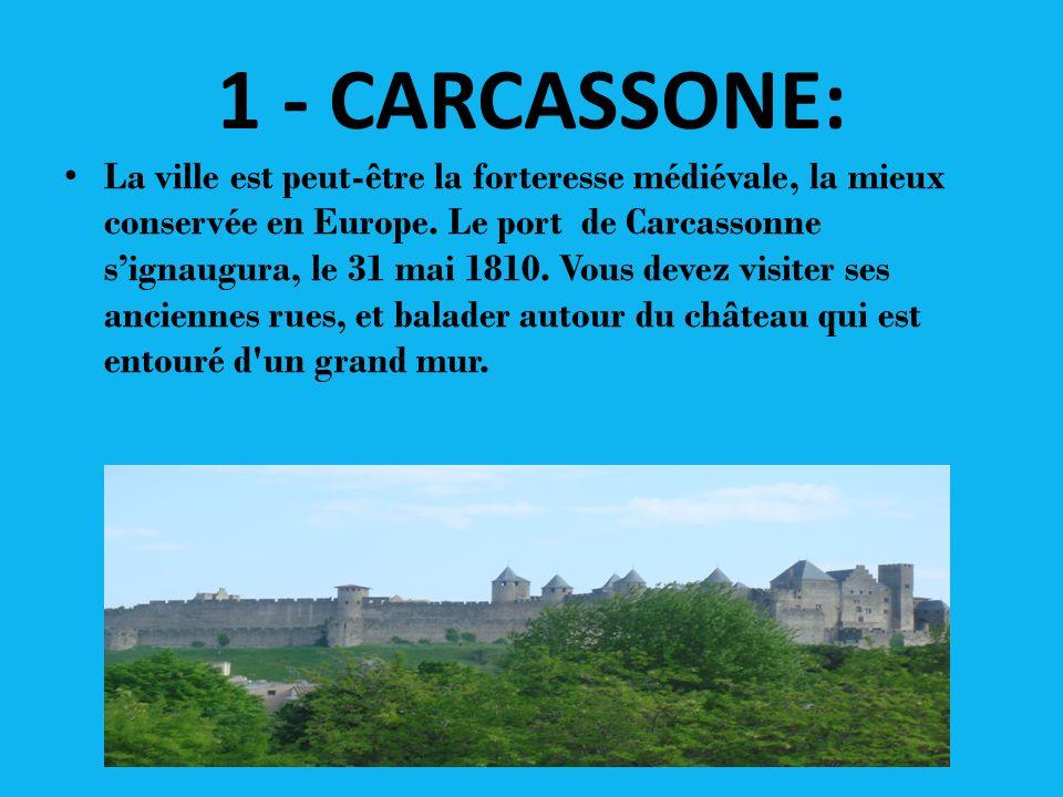 1 - CARCASSONE: La ville est peut-être la forteresse médiévale, la mieux conservée en Europe. Le port de Carcassonne signaugura, le 31 mai 1810. Vous