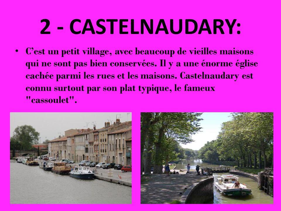 2 - CASTELNAUDARY: Cest un petit village, avec beaucoup de vieilles maisons qui ne sont pas bien conservées. Il y a une énorme église cachée parmi les