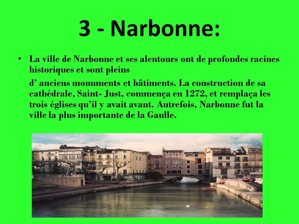 3 - Narbonne: La ville de Narbonne et ses alentours ont de profondes racines historiques et sont pleins d anciens monuments et bâtiments. La construct