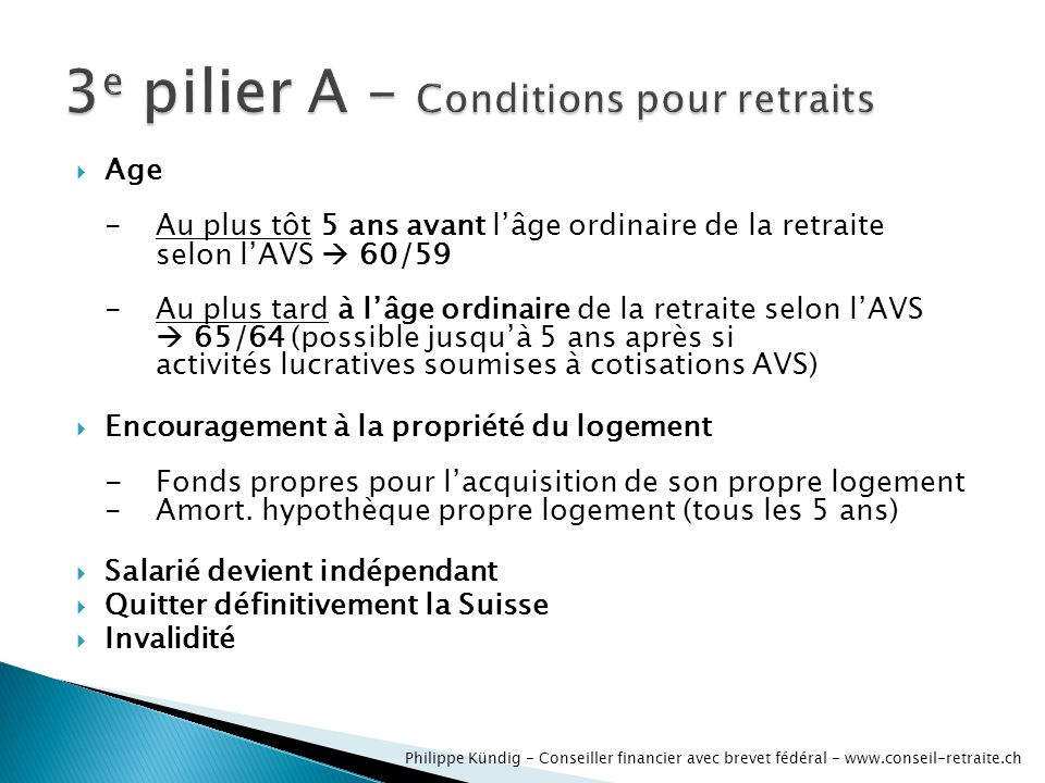 Philippe Kündig - Conseiller financier avec brevet fédéral - www.conseil-retraite.ch Age -Au plus tôt 5 ans avant lâge ordinaire de la retraite selon