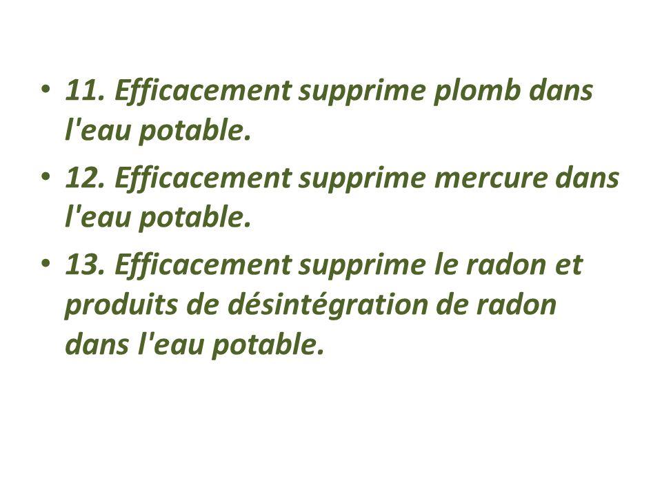 7. Efficacement supprime plus de 140 polluants 8. Efficacement supprime le chlorure de vinyle. 9. Efficacement supprime microcystine LR, la toxine alg