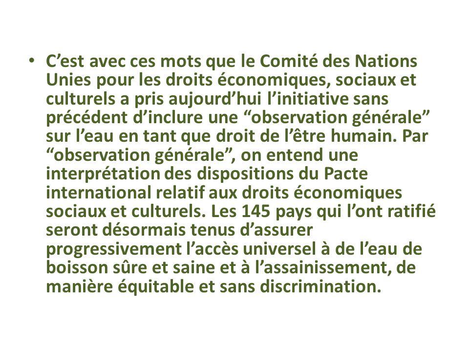 Genève, 27 novembre 2002 - Leau est indispensable à la vie et à la santé. Le droit de lêtre humain à leau est donc fondamental pour quil puisse vivre