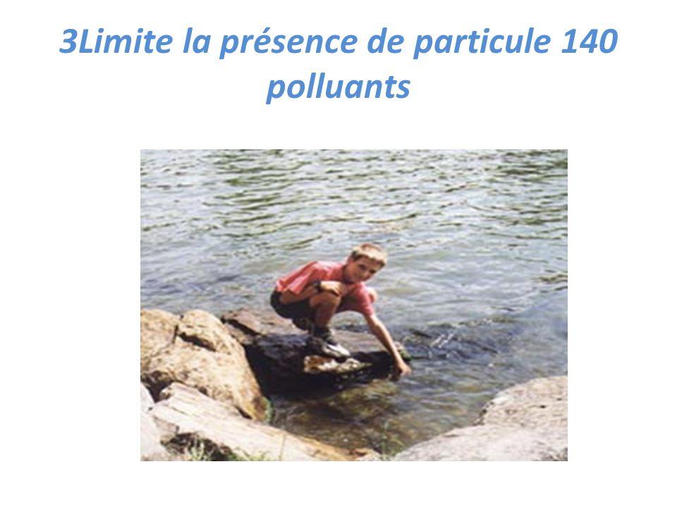 3Limite la présence de particule 140 polluants