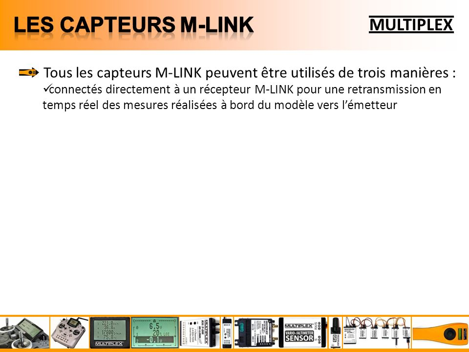 MULTIPLEX Tous les capteurs M-LINK peuvent être utilisés de trois manières : connectés directement à un récepteur M-LINK pour une retransmission en temps réel des mesures réalisées à bord du modèle vers lémetteur