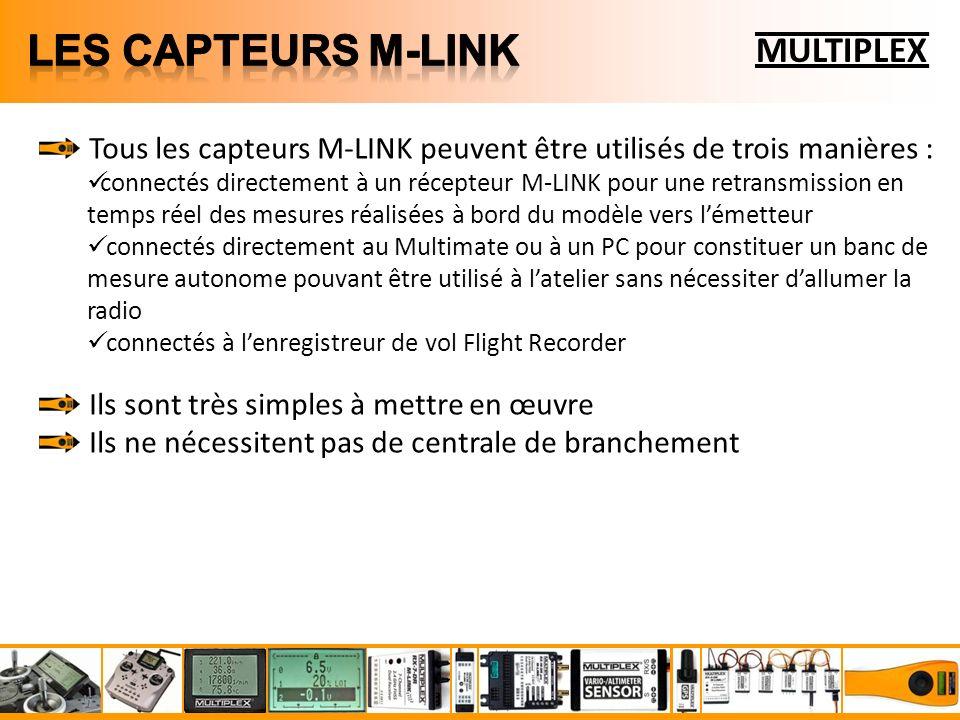 MULTIPLEX Tous les capteurs M-LINK peuvent être utilisés de trois manières : connectés directement à un récepteur M-LINK pour une retransmission en temps réel des mesures réalisées à bord du modèle vers lémetteur connectés directement au Multimate ou à un PC pour constituer un banc de mesure autonome pouvant être utilisé à latelier sans nécessiter dallumer la radio connectés à lenregistreur de vol Flight Recorder Ils sont très simples à mettre en œuvre Ils ne nécessitent pas de centrale de branchement