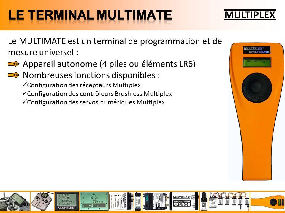 MULTIPLEX Le MULTIMATE est un terminal de programmation et de mesure universel : Appareil autonome (4 piles ou éléments LR6) Nombreuses fonctions disponibles : Configuration des récepteurs Multiplex Configuration des contrôleurs Brushless Multiplex Configuration des servos numériques Multiplex