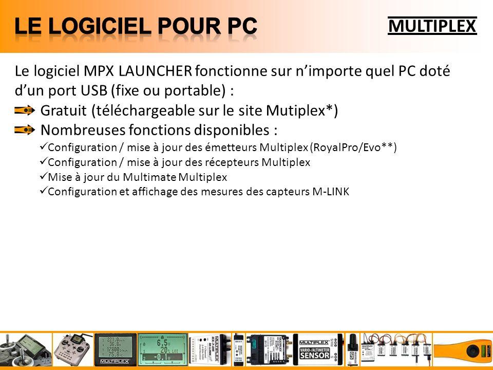 MULTIPLEX Le logiciel MPX LAUNCHER fonctionne sur nimporte quel PC doté dun port USB (fixe ou portable) : Gratuit (téléchargeable sur le site Mutiplex*) Nombreuses fonctions disponibles : Configuration / mise à jour des émetteurs Multiplex (RoyalPro/Evo**) Configuration / mise à jour des récepteurs Multiplex Mise à jour du Multimate Multiplex Configuration et affichage des mesures des capteurs M-LINK