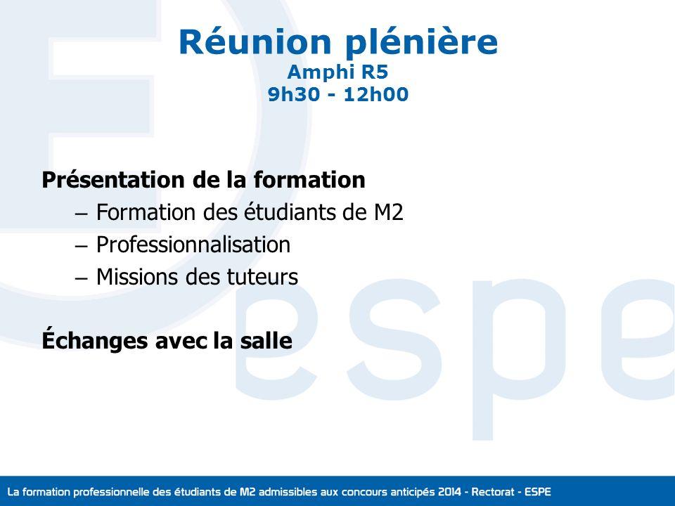 Réunion plénière Amphi R5 9h30 - 12h00 Présentation de la formation – Formation des étudiants de M2 – Professionnalisation – Missions des tuteurs Échanges avec la salle