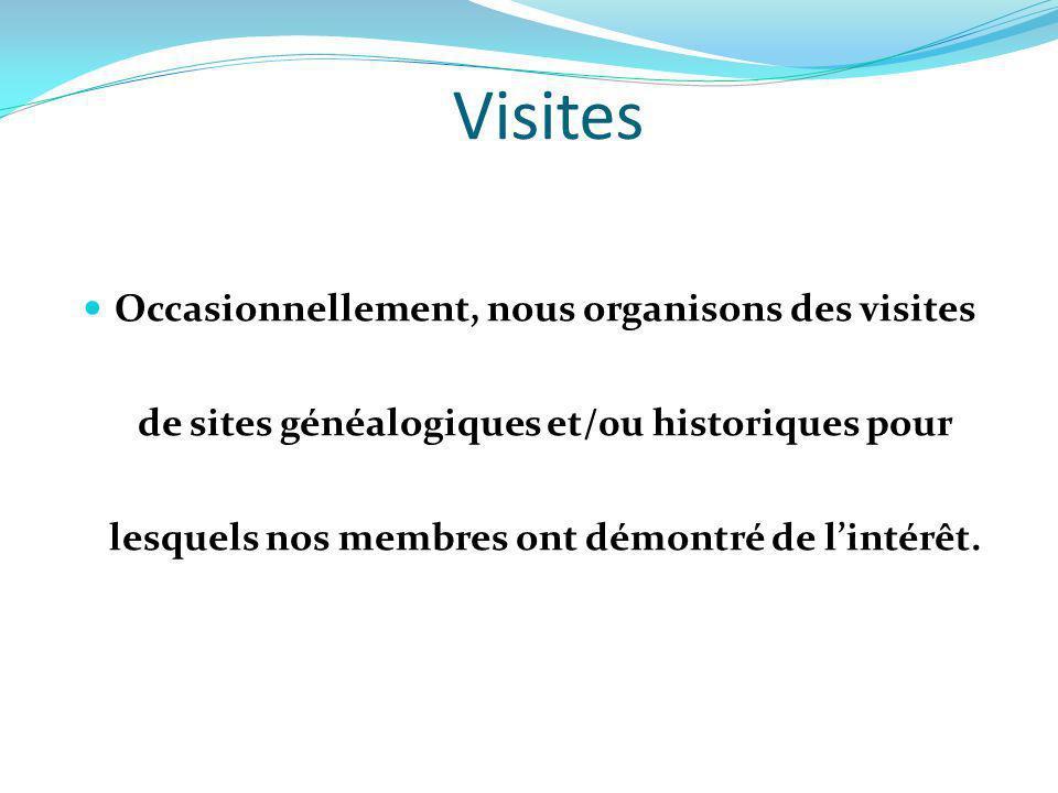 Visites Occasionnellement, nous organisons des visites de sites généalogiques et/0u historiques pour lesquels nos membres ont démontré de lintérêt.