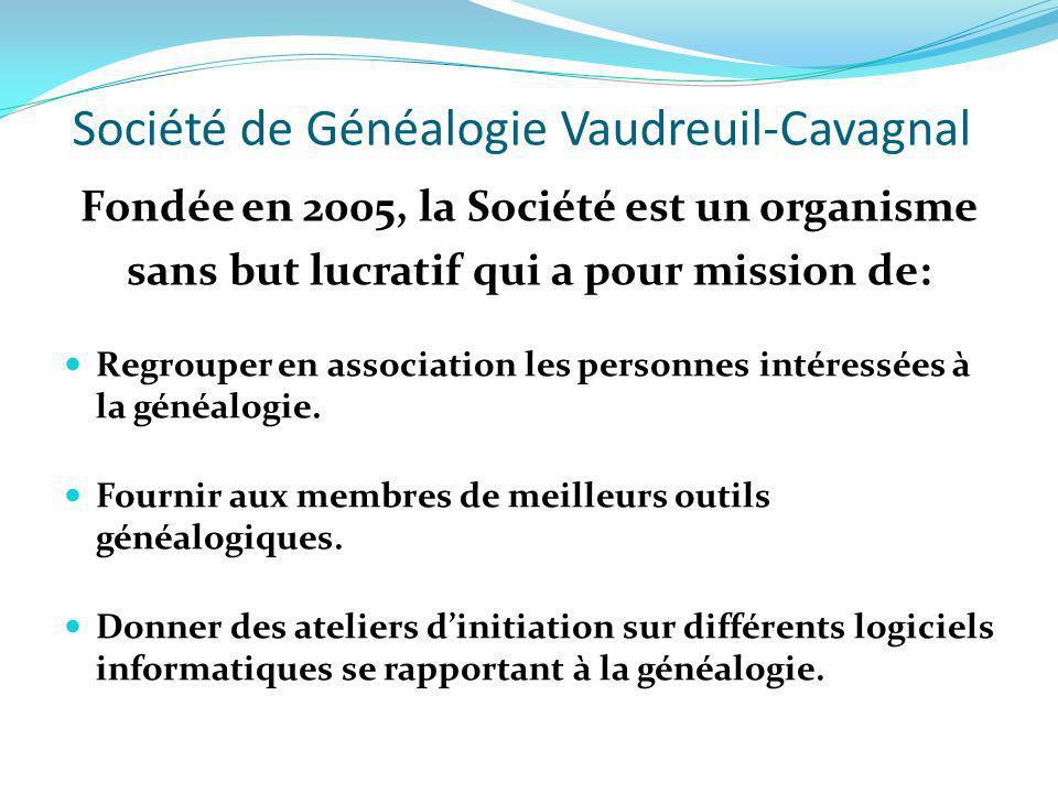 Société de Généalogie Vaudreuil-Cavagnal Fondée en 2005, la Société est un organisme sans but lucratif qui a pour mission de: Regrouper en association