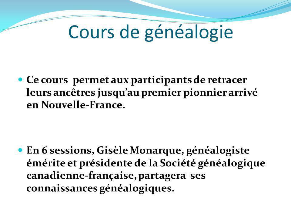Cours de généalogie Ce cours permet aux participants de retracer leurs ancêtres jusquau premier pionnier arrivé en Nouvelle-France. En 6 sessions, Gis